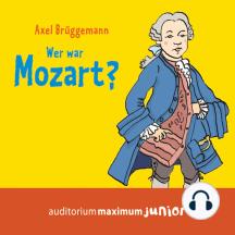 Wer war Mozart? (Ungekürzt)
