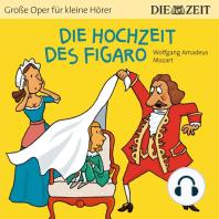 """Die Hochzeit des Figaro - Die ZEIT-Edition """"Große Oper für kleine Hörer"""" (Ungekürzt)"""