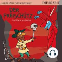 """Der Freischütz - Die ZEIT-Edition """"Große Oper für kleine Hörer"""" (Ungekürzt)"""