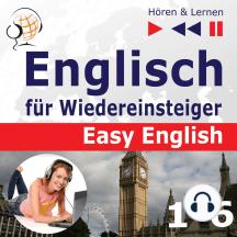 Englisch für Wiedereinsteiger – Easy English: Teile 1-6 (30 Konversationsthemen auf dem Niveau von A2 bis B2 – Hören & Lernen)