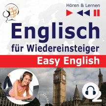 Englisch für Wiedereinsteiger – Easy English: Teil 2. Unser Alltag (5 Konversationsthemen auf dem Niveau von A2 bis B2 – Hören & Lernen)