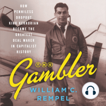 The Gambler: How Penniless Dropout Kirk Kerkorian Became the Greatest Deal Maker in Capitalist History