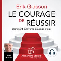 Le courage de réussir: Comment cultiver le courage d'agir