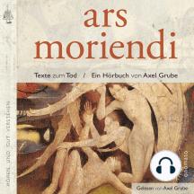 ars moriendi: Eine Textauswahl zum Tod. Zusammengestellt und kommentiert von Axel Grube.