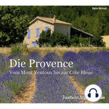 Die Provence: Vom Mont Ventoux bis zur Côte Bleue