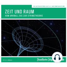 Zeit und Raum: Vom Urknall bis zur Stringtheorie
