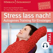 Stress lass nach!: Autogenes Training für Einsteiger
