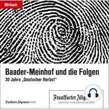 """Baader-Meinhof und die Folgen: 30 Jahre """"Deutscher Herbst"""""""