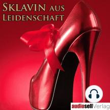 Sklavin aus Leidenschaft Vol. 1: Erotik Hörbuch