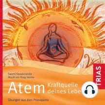 Atem - Kraftquelle deines Lebens: Übungen aus dem Pranayama