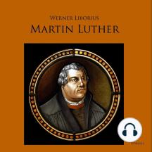 Martin Luther - Allein aus Glauben: Werk und Leben des Reformators
