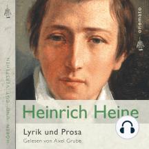 Heinrich Heine - Gedichte und Prosa: Zusammengestellt und gelesen von Axel Grube.