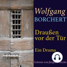 Wolfgang Borchert: Draußen vor der Tür: Ein Drama. Ungekürzte Lesung