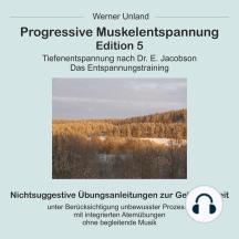 Progressive Muskelentspannung Edition 5: Tiefenentspannung nach Dr. E. Jacobson. Das Entspannungstraining.