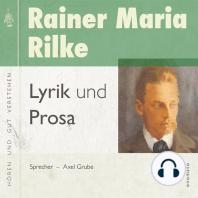 Rainer Maria Rilke - Gedichte und Prosa