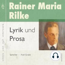 Rainer Maria Rilke - Gedichte und Prosa: Zusammengestellt und gelesen von Axel Grube.