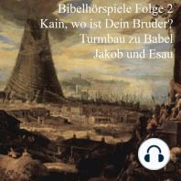Kain und Abel - Turmbau zu Babel - Jakob und Esau