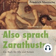 Also sprach Zarathustra. Ein Buch für Alle und Keinen.: Volltextlesung von Axel Grube