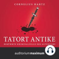 Tatort Antike (Ungekürzt)
