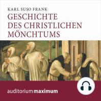 Geschichte des christlichen Mönchtums (Ungekürzt)