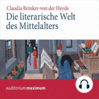 Die literarische Welt des Mittelalters (Ungekürzt)