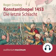 Konstantinopel 1453 - Die letzte Schlacht (Ungekürzt)