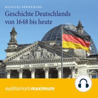 Geschichte Deutschlands von 1648 bis heute (Ungekürzt)