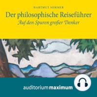 Der Philosophische Reiseführer - Auf den Spuren großer Denker (Ungekürzt)