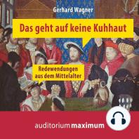 Das geht auf keine Kuhhaut - Redewendungen aus dem Mittelalter - Redewendungen aus dem Mittelalter (Ungekürzt)