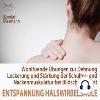Entspannung für die Halswirbelsäule - Wohltuende Übungen zur Dehnung, Lockerung und Stärkung der Schulter- und Nackenmuskulatur bei Bildschirmarbeit