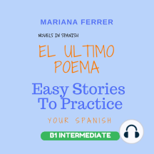 Novels in Spanish: EL Ultimo Poema: Easy Stories to Practice Your Spanish - B1 Intermediate