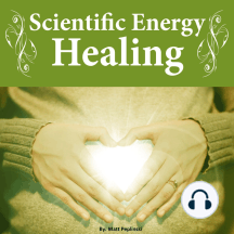 Scientific Energy Healing: The Ultimate Reiki Course