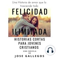 Felicidad Ilimitada - Historias Cortas Para Jovenes Cristianos