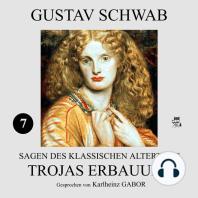 Trojas Erbauung (Sagen des klassischen Altertums 7)