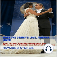 When the Obama's Love, America Loves: The Times, the Moments and the Message of Barack and Michelle Obama