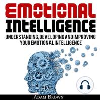 Emotional Intelligence: Understanding, Developing, and Improving Your Emotional Intelligence