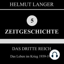 Das Dritte Reich: Das Leben im Krieg 1939-1945 (Zeitgeschichte 5)
