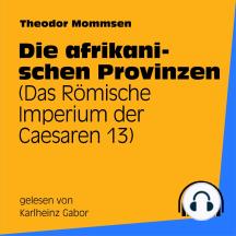 Die afrikanischen Provinzen: Das Römische Imperium der Caesaren 13