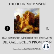 Die gallischen Provinzen (Das Römische Imperium der Caesaren 3)