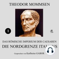 Die Nordgrenze Italiens (Das Römische Imperium der Caesaren 1)