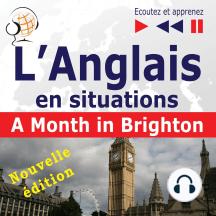 L'Anglais en situations : A Month in Brighton – nouvelle édition (16 thématiques au niveau B1 – Ecoutez et apprenez)
