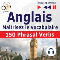Maîtrisez le vocabulaire anglais: 150 Phrasal Verbs (niveau intermédiaire / avancé : B2-C1 - écoutez et apprenez)