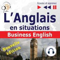 L'Anglais en situations : Business English – nouvelle édition (16 thématiques au niveau B2 – Ecoutez et apprenez)