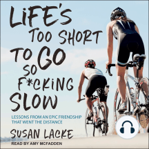 Life's Too Short to Go So F*cking Slow: Lessons from an Epic Friendship That Went the Distance