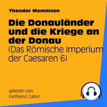 Die Donauländer und die Kriege an der Donau: Das Römische Imperium der Caesaren 6
