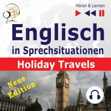 Englisch in Sprechsituationen – Hören & Lernen: Holiday Travels – Neue Edition: (15 Konversationsthemen auf dem Niveau B2)