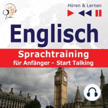 Englisch Sprachtraining für Anfänger– Hören & Lernen: Start Talking (30 Alltagsthemen auf Niveau A1-A2)