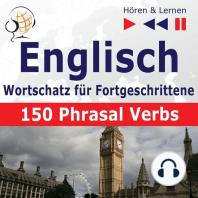 Englisch Wortschatz für Fortgeschrittene – Hören & Lernen: English Vocabulary Master – 150 Phrasal Verbs (auf Niveau B2-C1)