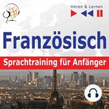Französisch Sprachtraining für Anfänger – Hören & Lernen: Conversation pour débutants (30 Alltagsthemen auf Niveau A1-A2)