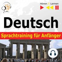 Deutsch Sprachtraining für Anfänger – Hören & Lernen: Konversation für Anfänger (30 Alltagsthemen auf Niveau A1-A2)